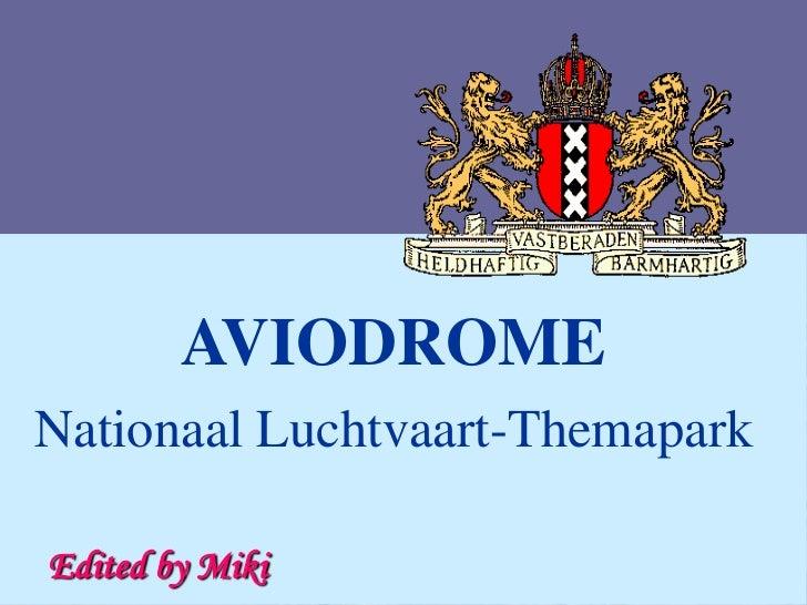 AVIODROMENationaal Luchtvaart-ThemaparkEdited by Miki