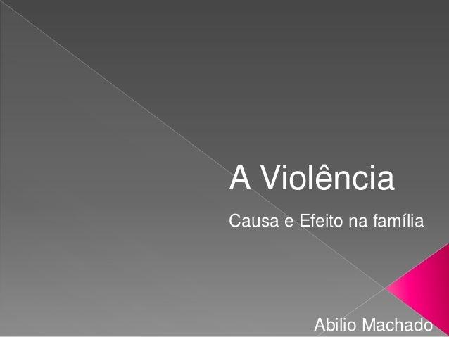 A ViolênciaCausa e Efeito na famíliaAbilio Machado