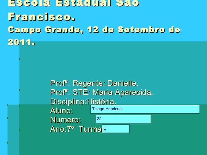Escola Estadual São Francisco. Campo Grande, 12 de Setembro de 2011 . Profª. Regente: Danielle. Profª. STE: Maria Aparecid...