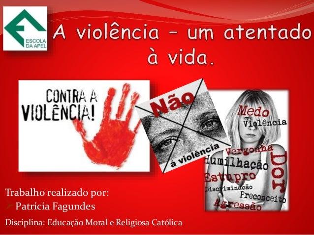 Trabalho realizado por:  Patrícia Fagundes  Disciplina: Educação Moral e Religiosa Católica