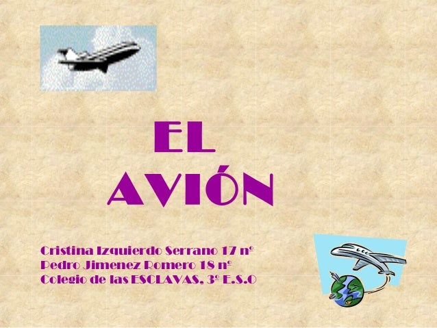 EL AVIÓN Cristina Izquierdo Serrano 17 nº Pedro Jimenez Romero 18 nº Colegio de las ESCLAVAS, 3º E.S.O