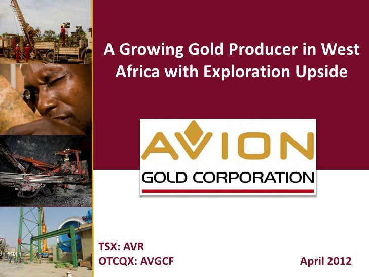A Growing Gold Producer in West Africa with Exploration UpsideTSX: AVROTCQX: AVGCF           April 2012