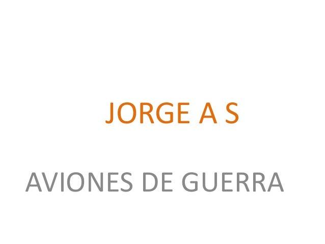 JORGE A S AVIONES DE GUERRA