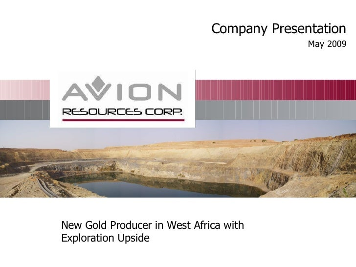 Company Presentation                                             May 2009     New Gold Producer in West Africa with Explor...