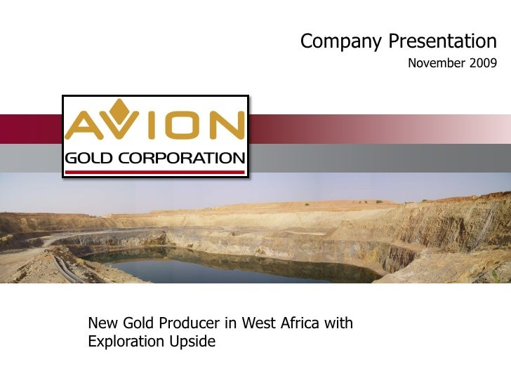 Company Presentation                                         November 2009     New Gold Producer in West Africa with Explo...