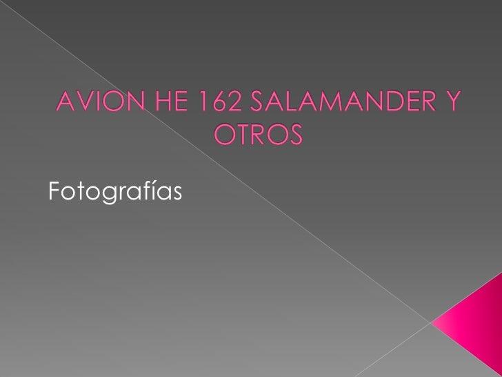 AVION HE 162 SALAMANDER Y OTROS<br />Fotografías<br />