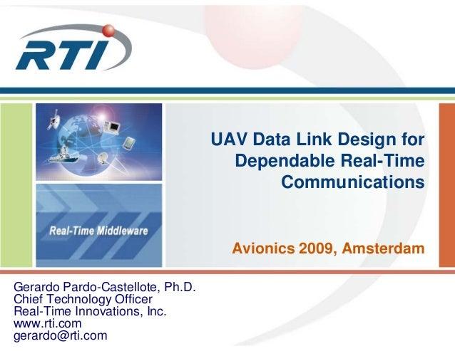 UAV Data Link Design for Dependable Real-Time Communications Avionics 2009, Amsterdam Gerardo Pardo-Castellote, Ph.D. Chie...