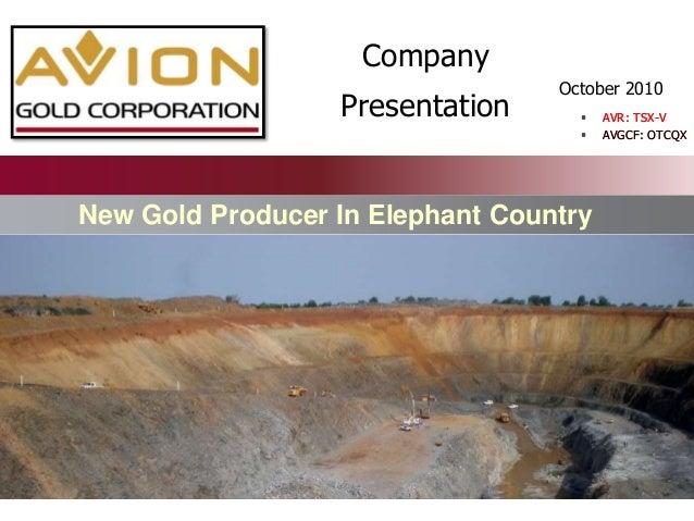 October 2010 New Gold Producer In Elephant Country  AVR: TSX-V  AVGCF: OTCQX Company Presentation  AVR: TSX-V  AVGCF: ...