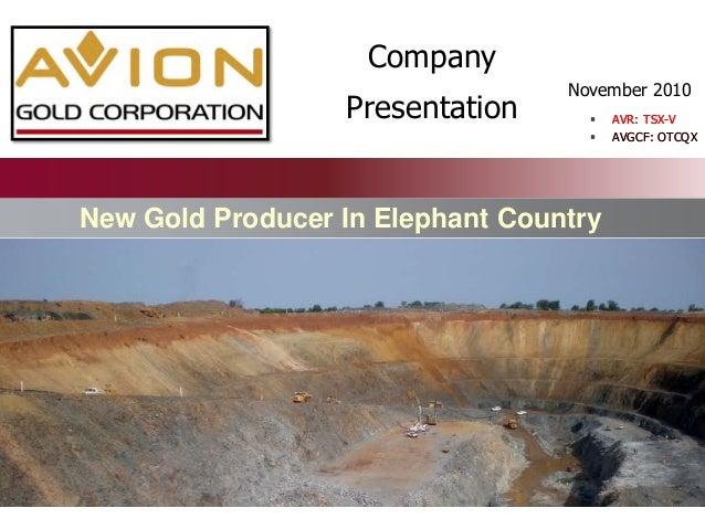November 2010 New Gold Producer In Elephant Country  AVR: TSX-V  AVGCF: OTCQX Company Presentation  AVR: TSX-V  AVGCF:...