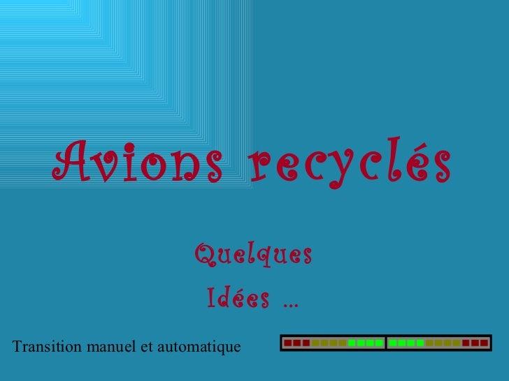 Avions recyclés Quelques Idées … Transition manuel et automatique