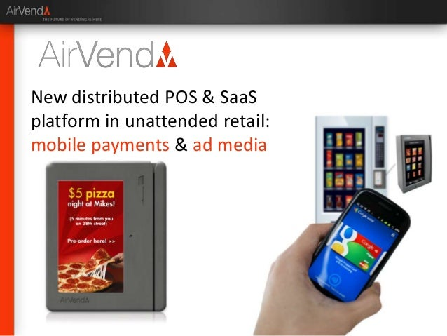 New distributed POS & SaaSplatform in unattended retail:mobile payments & ad media