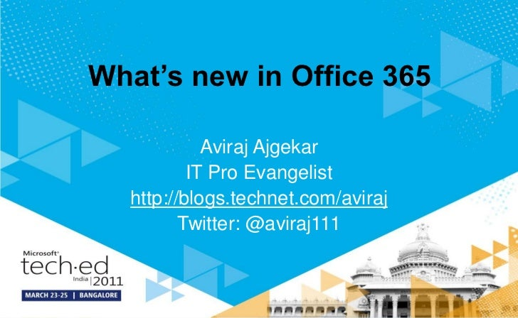 What's new in Office 365            Aviraj Ajgekar          IT Pro Evangelist  http://blogs.technet.com/aviraj         Twi...