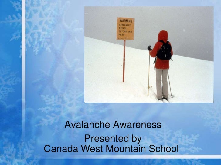 Avalanche Awareness       Presented byCanada West Mountain School