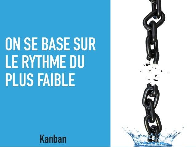 ON SE BASE SUR LE RYTHME DU PLUS FAIBLE Kanban