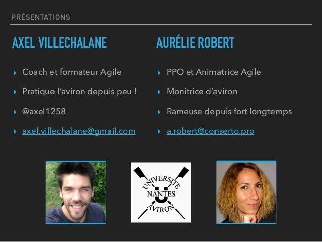 PRÉSENTATIONS AXEL VILLECHALANE ▸ Coach et formateur Agile ▸ Pratique l'aviron depuis peu ! ▸ @axel1258 ▸ axel.villechalan...