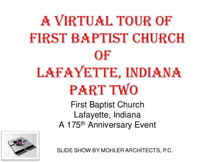 A VIRTUAL TOUR OFFIRST BAPTIST CHURCH         OF LAFAYETTE, INDIANA      PART TWO      First Baptist Church       Lafayett...