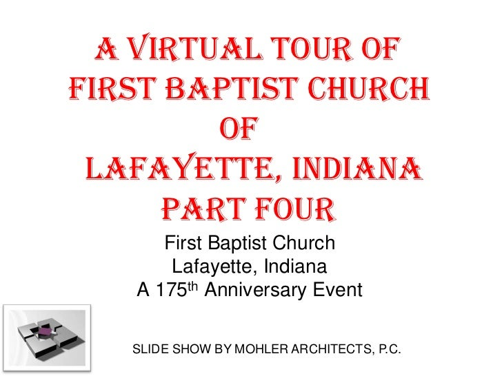A VIRTUAL TOUR OFFIRST BAPTIST CHURCH         OF LAFAYETTE, INDIANA      PART FOUR      First Baptist Church       Lafayet...