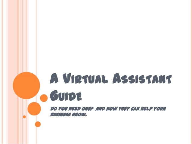 A VIRTUAL ASSISTANT GUIDE Do you need one? And how they can help your business grow.