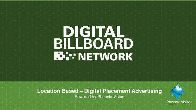 1 Location Based – Digital Placement Advertising Powered by Phoenix Vision Phoenix Vision