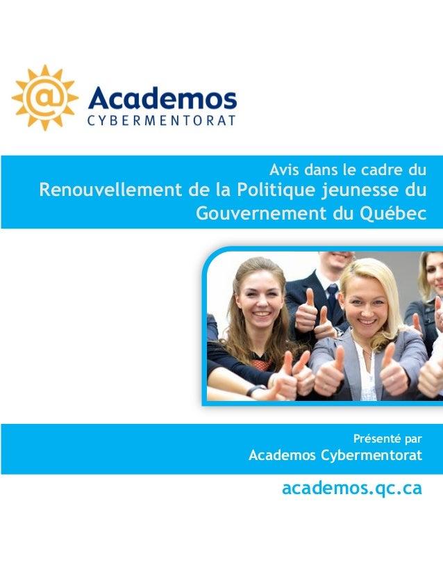 Avis dans le cadre du  Renouvellement de la Politique jeunesse du Gouvernement du Québec  Présenté par  Academos Cyberment...