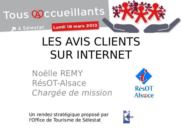 Noëlle REMYRésOT-AlsaceChargée de missionLES AVIS CLIENTSSUR INTERNETUn rendez stratégique proposé parlOffice de Tourisme ...