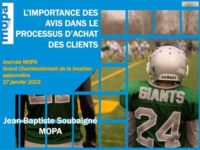 Journée MOPA Grand Chamboulement de la location saisonnière 27 janvier 2015 L'IMPORTANCE DES AVIS DANS LE PROCESSUS D'ACHA...