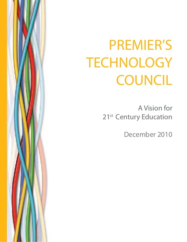 PREMIER'STECHNOLOGY    COUNCIL                 A Vision for      21st Century Education             December 2010