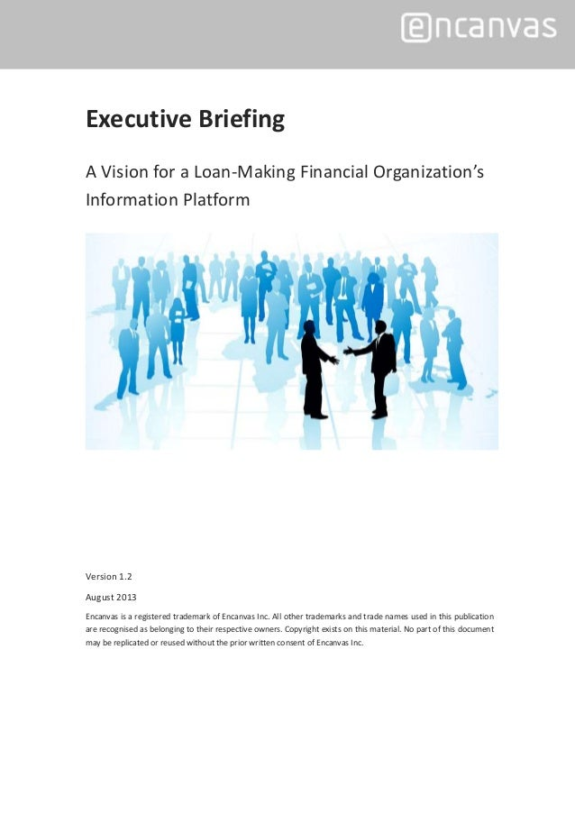 Executive Briefing A Vision for a Loan-Making Financial Organization's Information Platform Version 1.2 August 2013 Encanv...