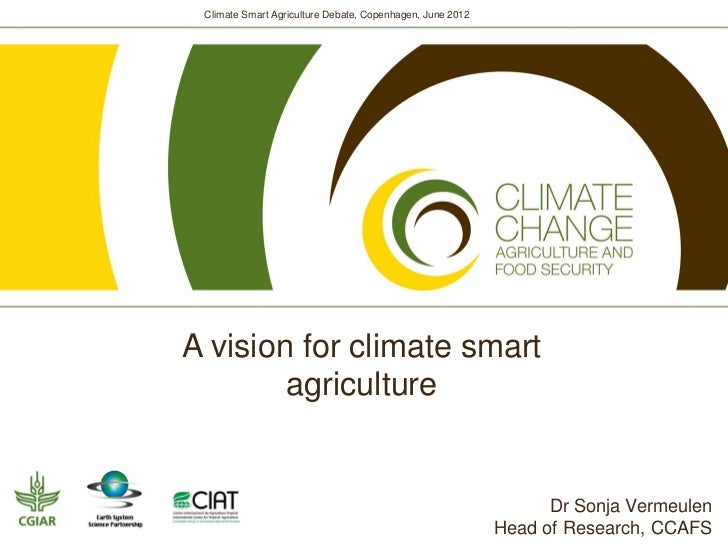 Climate Smart Agriculture Debate, Copenhagen, June 2012A vision for climate smart        agriculture                      ...