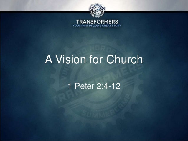 A Vision for Church 1 Peter 2:4-12