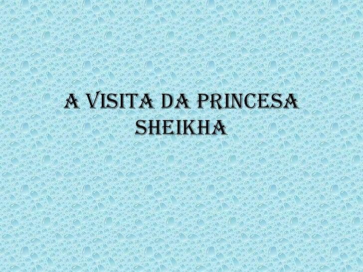 A visita da princesa Sheikha<br />