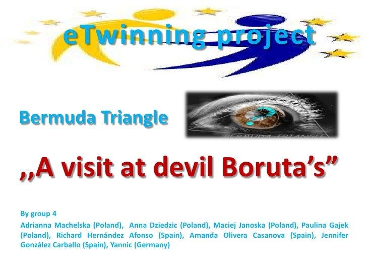 "eTwinning projectBermuda Triangle,,A visit at devil Boruta's""By group 4Adrianna Machelska (Poland), Anna Dziedzic (Poland)..."