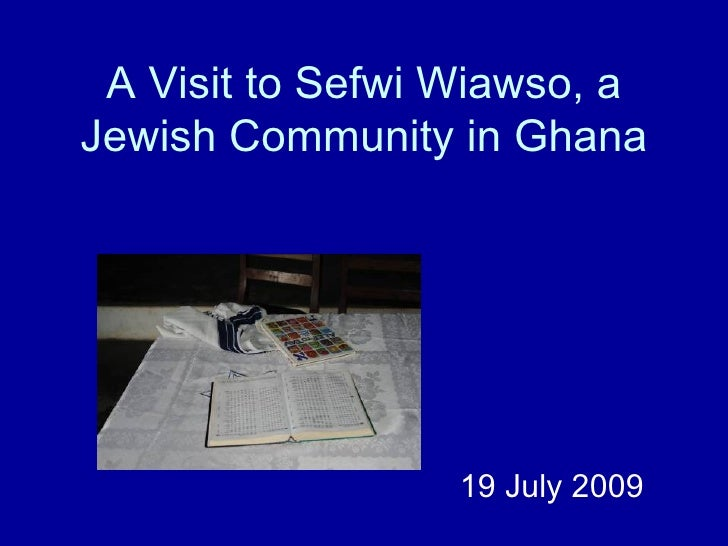 A Visit to Sefwi Wiawso, a Jewish Community in Ghana                       19 July 2009