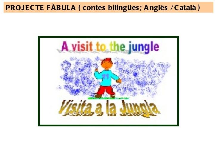 PROJECTE FÀBULA ( contes bilingües; Anglès / Català )