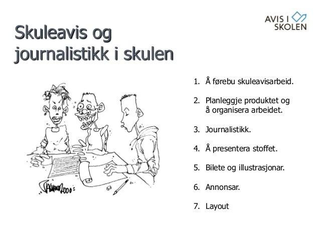 Skuleavis og journalistikk i skulen 1. Å førebu skuleavisarbeid. 2. Planleggje produktet og å organisera arbeidet. 3. Jour...