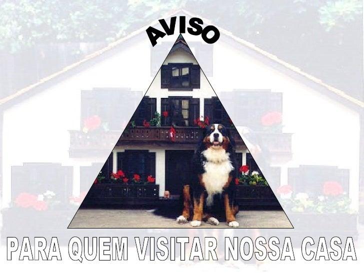 AVISO PARA QUEM VISITAR NOSSA CASA