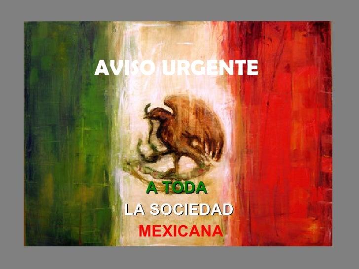 AVISO URGENTE A TODA  LA SOCIEDAD   MEXICANA