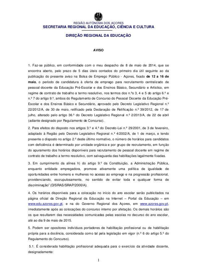 REGIÃO AUTÓNOMA DOS AÇORES SECRETARIA REGIONAL DA EDUCAÇÃO, CIÊNCIA E CULTURA DIREÇÃO REGIONAL DA EDUCAÇÃO 1 AVISO 1. Faz-...