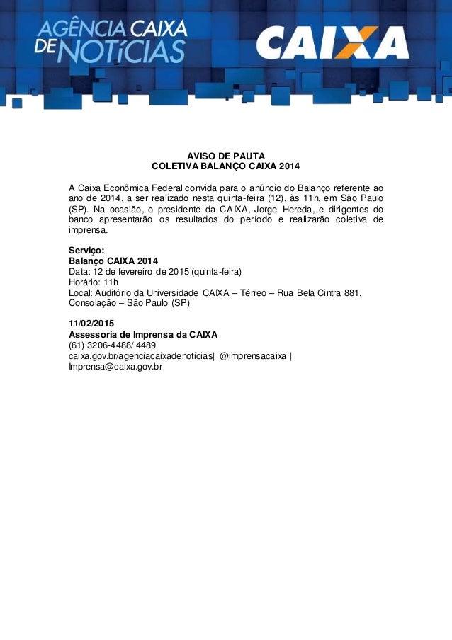 AVISO DE PAUTA COLETIVA BALANÇO CAIXA 2014 A Caixa Econômica Federal convida para o anúncio do Balanço referente ao ano de...