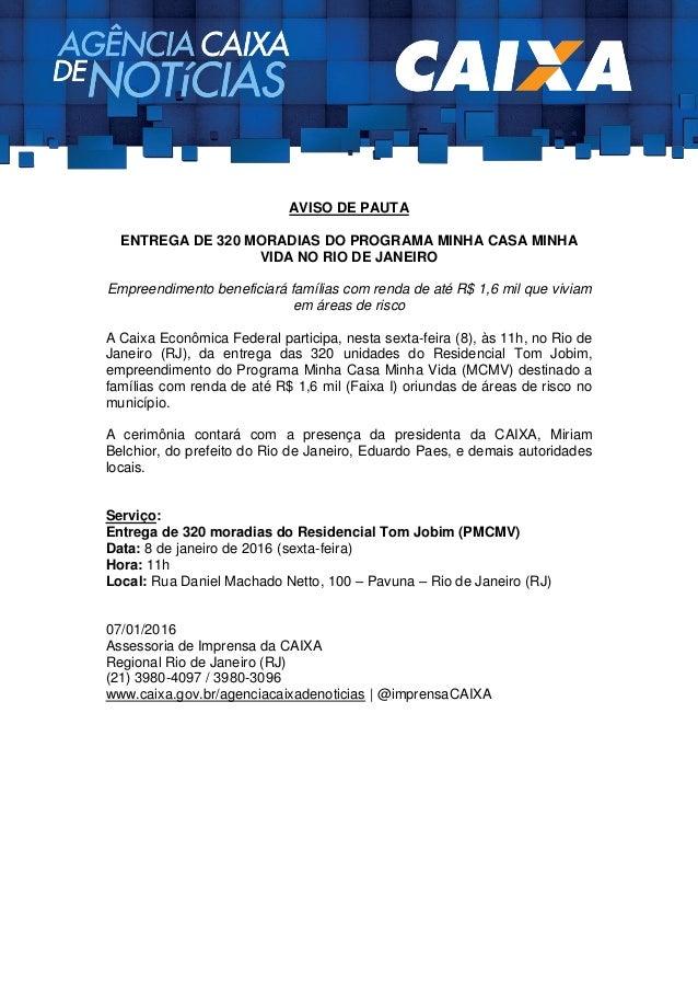 AVISO DE PAUTA ENTREGA DE 320 MORADIAS DO PROGRAMA MINHA CASA MINHA VIDA NO RIO DE JANEIRO Empreendimento beneficiará famí...