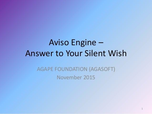 Aviso Engine – Answer to Your Silent Wish AGAPE FOUNDATION (AGASOFT) November 2015 1