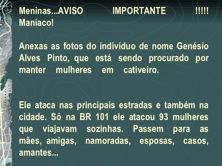 Meninas...AVISO IMPORTANTE !!!!! Maníaco! Anexas as fotos do indivíduo de nome Genésio Alves Pi...