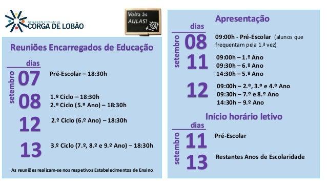 Apresentação 09:00h - Pré-Escolar (alunos que frequentam pela 1.ª vez) 12 setembro 11 09:00h – 1.º Ano 09:30h – 6.º Ano 14...