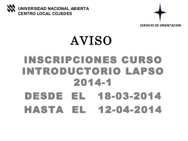 UNIVERSIDAD NACIONAL ABIERTA CENTRO LOCAL COJEDES SERVICIO DE ORIENTACION  AVISO INSCRIPCIONES CURSO INTRODUCTORIO LAPSO 2...