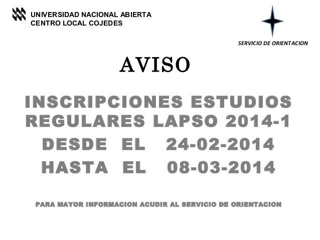 UNIVERSIDAD NACIONAL ABIERTA CENTRO LOCAL COJEDES SERVICIO DE ORIENTACION  AVISO INSCRIPCIONES ESTUDIOS REGULARES LAPSO 20...