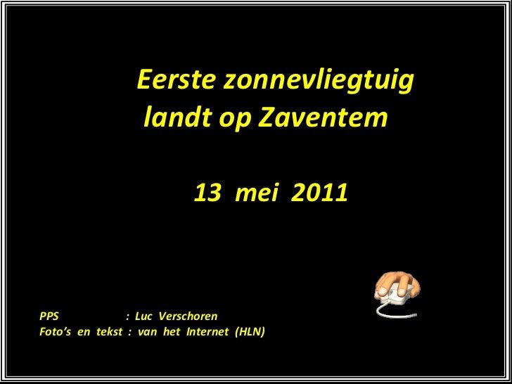 Eerste zonnevliegtuig landt op Zaventem 13  mei  2011 PPS  :  Luc  Verschoren Foto's  en  tekst  :  van  het  Internet  (H...