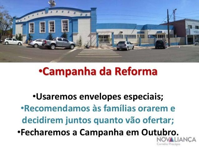 •Campanha da Reforma •Usaremos envelopes especiais; •Recomendamos às famílias orarem e decidirem juntos quanto vão ofertar...
