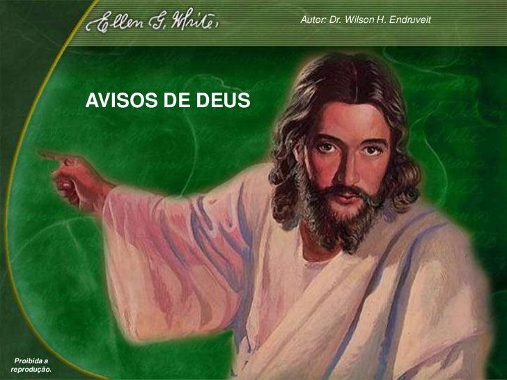 Autor: Dr. Wilson H. Endruveit              AVISOS DE DEUS Proibida areprodução.