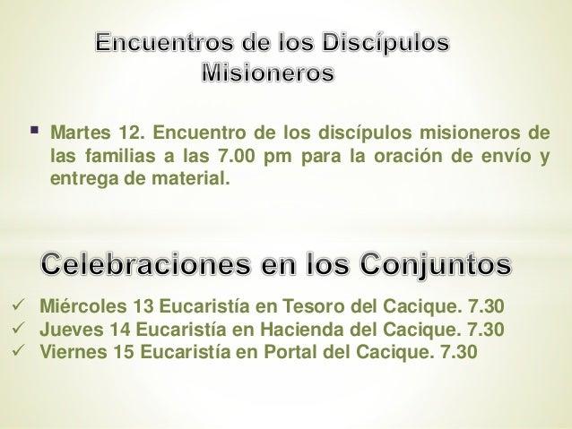  Martes 12. Encuentro de los discípulos misioneros de las familias a las 7.00 pm para la oración de envío y entrega de ma...