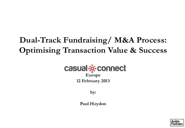 Avista Partners Dual-Track Fundraising/ M&A Process: Optimising Transaction Value & Success Europe 12 February 2013 by: Pa...